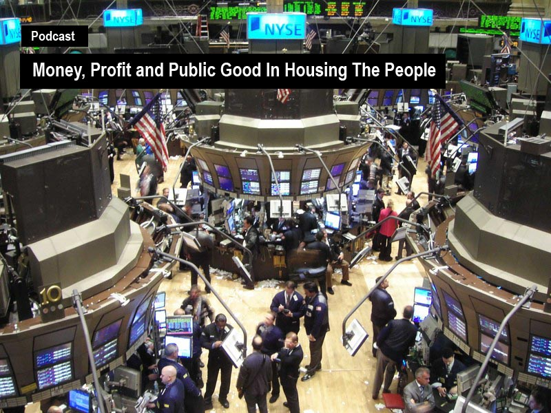 Podcast - Money, Profit and Public Good in Housing the People